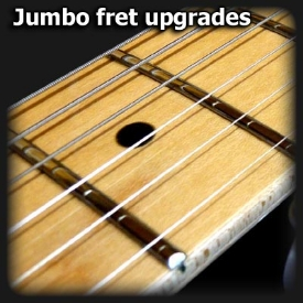 Jumbo fret upgrades